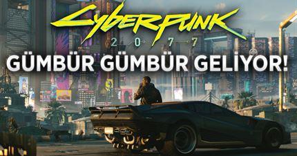 """Cyberpunk 2077 """"Gümbür gümbür geliyor!"""""""