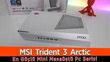 MSI Trident 3 Arctic İncelemesi - En Güçlü Mini Masaüstü Pc Serisi