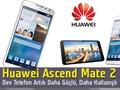 """Huawei Ascend Mate 2 video ön inceleme """"Çinlilerin dev telefonu iddialı döndü"""""""