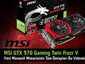 MSI GTX 970 Gaming Twin Frozr V & Nvidia Maxwell 2.0 Video İnceleme