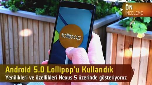 Android 5.0 Lollipop video inceleme: Yeni özellikleri Nexus 5'te denedik