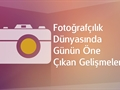 """Fotoğrafçılık dünyasında günün öne çıkan gelişmeleri, """"30 Mart 2015"""""""