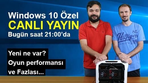 """Canlı Yayın Bugün 21:00'da Windows 10 özel """"Yenilikler ve Oyun Performansı"""" bol soru cevaplı"""