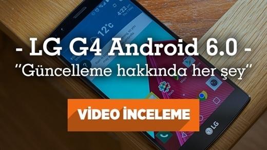 """LG G4 Android 6.0 güncellemesi inceleme videosu """"Neler yeni? Geçmeli mi?"""""""