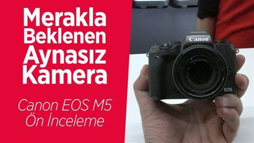 """Canon EOS M5 ön inceleme """"Yeni nesil vLOG kamerası ve dahası..."""""""