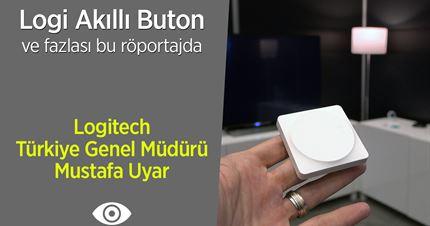 """Logi akıllı buton ve fazlası """"Logitech Türkiye Genel Müdürü Mustafa Uyar'a sorduk"""""""