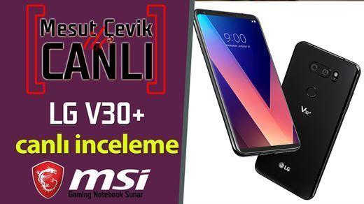 Canlı yayında LG V30+ inceleyeceğiz