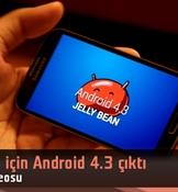 Samsung Galaxy S4, Android 4.3 güncellemesini aldı: İlk izlenimler