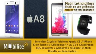 Mobilite: Sony Xperia C3, Apple'ın A8 işlemcisi, LG G3'e Snapdragon 805 ve daha fazlası...