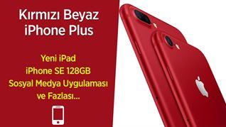 Kırmızı Beyaz iPhone Plus, iPhone SE 128GB, yeni iPad ve fazlası