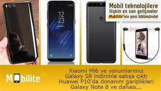 Mobilite: Xiaomi Mi6, Galaxy S8 ülkemiz fiyatı, HTC U ve dahası...
