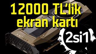 12000TL'lik ekran kartı | 2si1 Teknoloji ve Oyun Programı