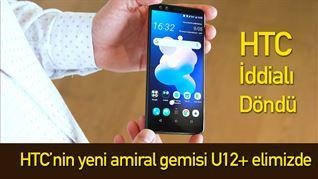 HTC'nin yeni amiral gemisi U12+ elimizde
