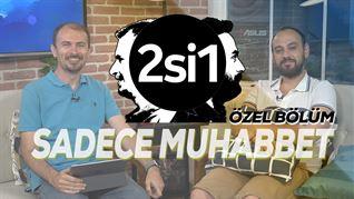 2si1 Özel: Sadece Muhabbet #1