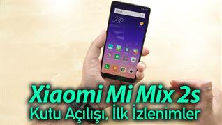 Xiaomi Mi Mix 2S kutu açılışı ve ilk izlenimler